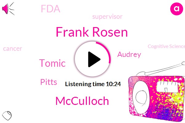 Cancer,Cognitive Science,Frank Rosen,Mcculloch,Supervisor,Tomic,FDA,Pitts,Audrey