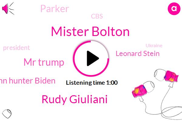 Ukraine,Mister Bolton,Rudy Giuliani,CBS,Mr Trump,President Trump,John Hunter Biden,Consultant,Leonard Stein,Parker
