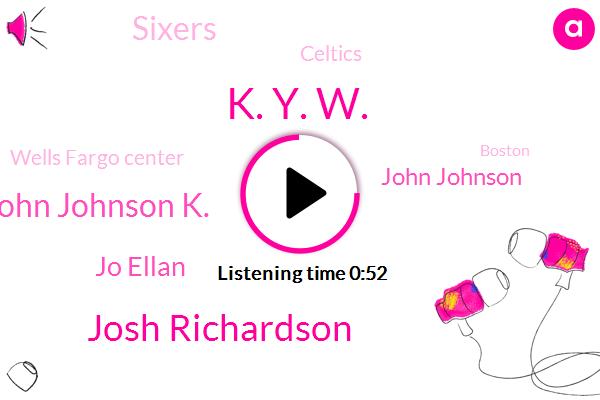 Sixers,Celtics,Wells Fargo Center,K. Y. W.,Boston,Josh Richardson,John Johnson K.,Jo Ellan,New York,John Johnson
