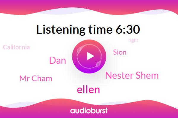 California,Ellen,Nester Shem,DAN,Mr Cham,Sion
