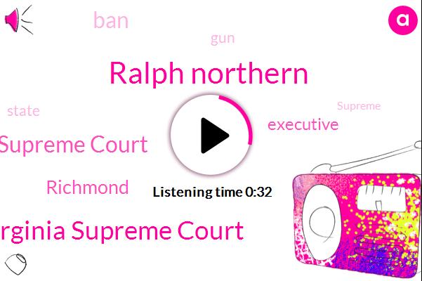 Virginia Supreme Court,Richmond,Supreme Court,Ralph Northern,Executive