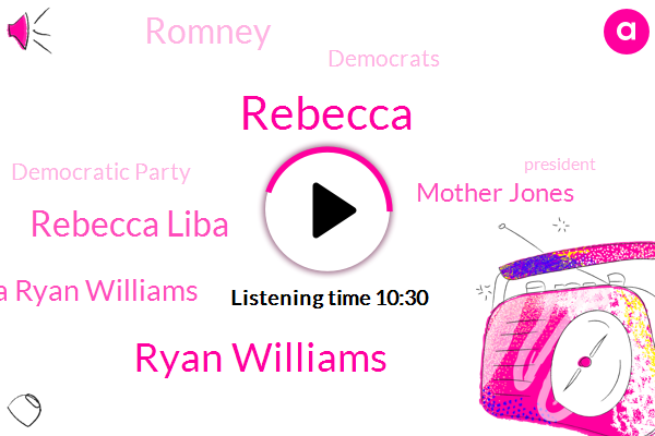 Democrats,Rebecca,Democratic Party,Ryan Williams,President Trump,Rebecca Liba,Cape Cod,Rebecca Liba Ryan Williams,Mother Jones,Romney,Executive Vice President,Washington