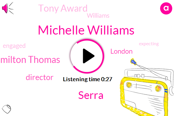 Michelle Williams,Tony Award,Director,London,Serra,Hamilton Thomas