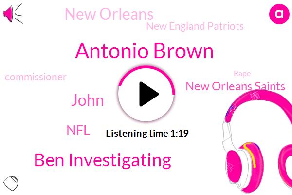 Antonio Brown,New Orleans Saints,New Orleans,New England Patriots,Ben Investigating,Commissioner,John,NFL,Rape,Assault