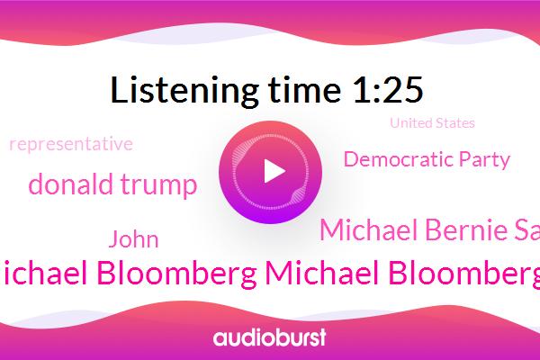 Democratic Party,Michael Bloomberg Michael Bloomberg,Michael Bernie Sanders,Representative,Donald Trump,United States,John,President Trump
