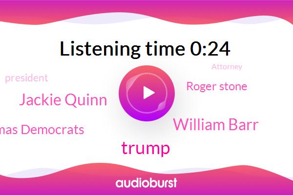 William Barr,Donald Trump,Jackie Quinn,ABC,Pierre Thomas Democrats,Attorney,President Trump,AP,Roger Stone