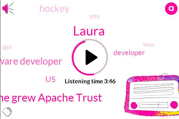 Software Developer,Apache Grew Apache Trust,United States,Developer,Hockey,Laura