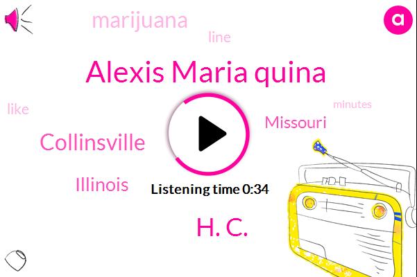 Marijuana,Collinsville,Alexis Maria Quina,Illinois,H. C.,Missouri