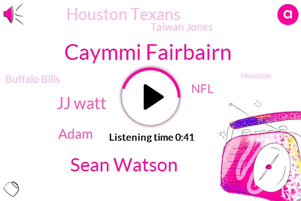 Houston Texans,Caymmi Fairbairn,Sean Watson,Taiwan Jones,Jj Watt,Houston,NFL,Buffalo Bills,Adam