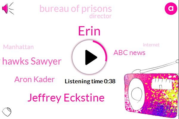 ABC,Erin,Abc News,Manhattan,Jeffrey Eckstine,Bureau Of Prisons,Director,Cathy Hawks Sawyer,Aron Kader