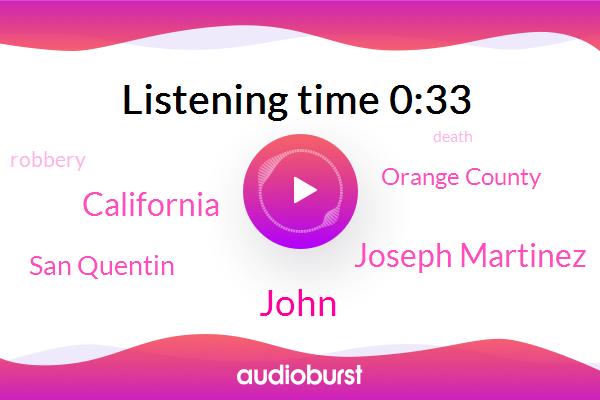 California,San Quentin,Robbery,Orange County,Joseph Martinez,John