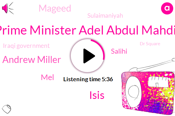 Iraq,Baghdad,Iran,Prime Minister Adel Abdul Mahdi,Iraqi Government,Isis,United States,Andrew Miller,Dr Square,MEL,Salihi,Mageed,Revolutionary Guard,Sulaimaniyah,Seventeen Years