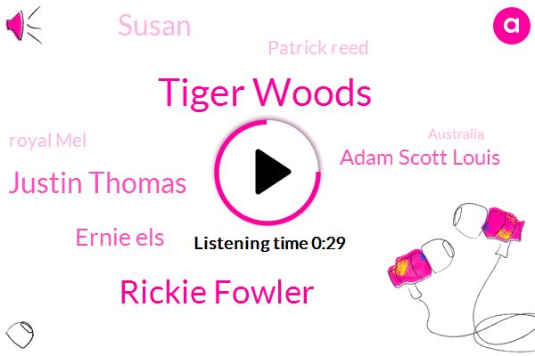Tiger Woods,Royal Mel,Rickie Fowler,Justin Thomas,Ernie Els,Adam Scott Louis,Susan,Dechy Monceau,Australia,Patrick Reed