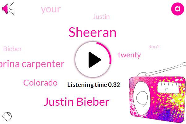 Sheeran,Justin Bieber,Sabrina Carpenter,Colorado