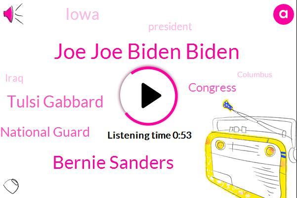 Joe Joe Biden Biden,Iowa,President Trump,Iraq,Army National Guard,Columbus,Congress,Bernie Sanders,Senator,Vice Vice President President,Hawaii,Tulsi Gabbard,Minnesota,Vermont