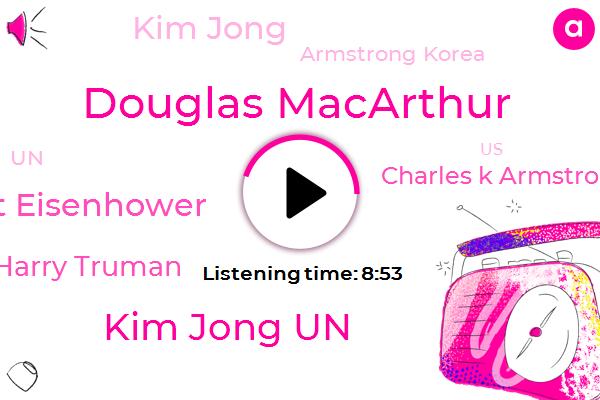 United States,North Korea,South Korea,China,Douglas Macarthur,President Trump,Kim Jong Un,Armstrong Korea,Dwight Eisenhower,Harry Truman,Charles K Armstrong,Kim Jong,UN,Seoul