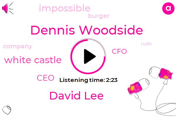 White Castle,Dennis Woodside,CEO,David Lee,CFO