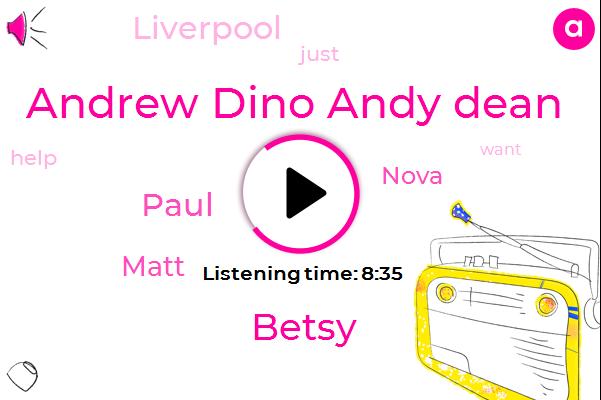 Andrew Dino Andy Dean,Nova,Liverpool,Betsy,Paul,Matt