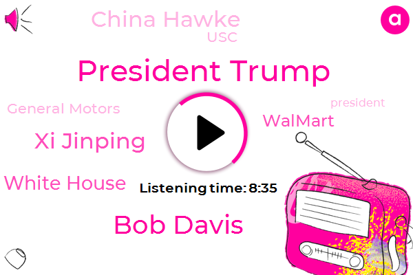President Trump,China,United States,White House,Walmart,Wall Street Journal,Beijing,Bob Davis,Senior Editor,Xi Jinping,Ohio,China Hawke,Washington.,USC,General Motors,Fraud