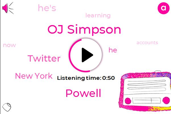 Oj Simpson,Twitter,Powell,New York,One Hundred Percent,Fifteen Minutes