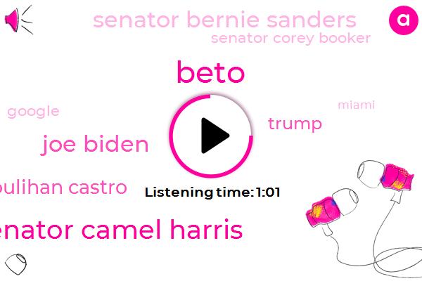 Beto,Japan,President Trump,Indiana,Senator Camel Harris,California,Vermont,Joe Biden,Vice President,Houlihan Castro,Google,Donald Trump,Senator Bernie Sanders,Secretary,Senator Corey Booker,Miami