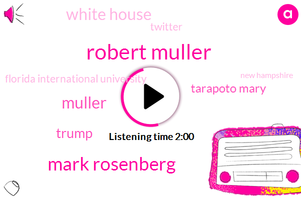 Robert Muller,President Trump,ABC,Attorney,White House,Florida International University,New Hampshire,Dave Packer,Austin,Special Counsel,Russia,Official,Twitter,Mark Rosenberg