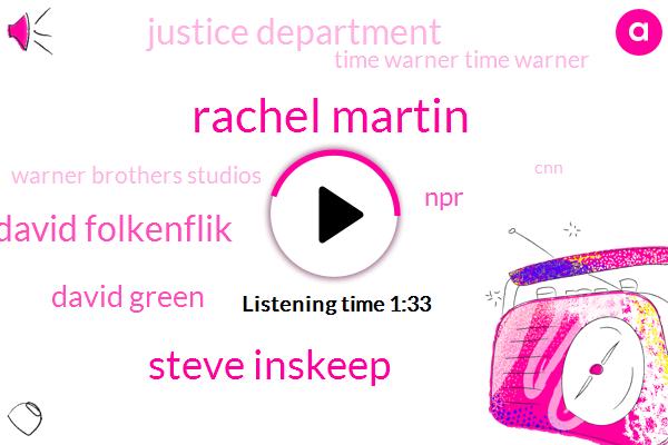 Rachel Martin,Warner Brothers Studios,Justice Department,Steve Inskeep,NPR,David Folkenflik,CNN,Donald Trump,TNT,David Green,HP