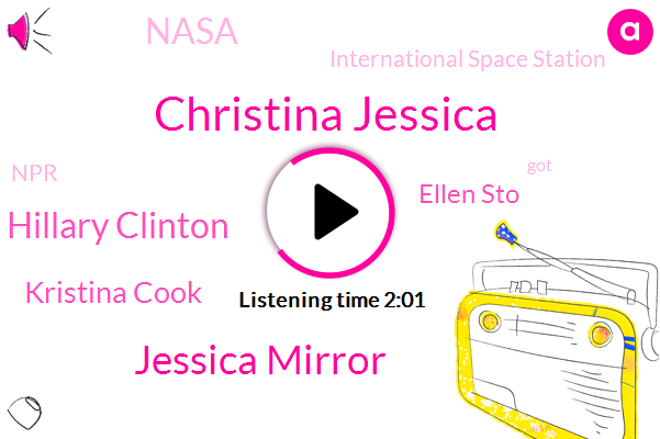 Christina Jessica,Nasa,International Space Station,NPR,Jessica Mirror,Hillary Clinton,Kristina Cook,Ellen Sto,One Hundred Percent,Thirty Five Years