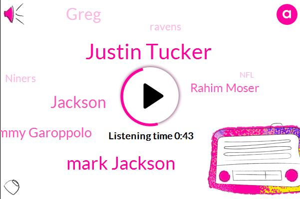 Justin Tucker,Ravens,Mark Jackson,Jackson,Baltimore,Niners,Jimmy Garoppolo,Rahim Moser,NFL,Greg,Four One Hundred Yard,Forty Nine Yard,Forty Six Yards,Forty Yard,One Yards