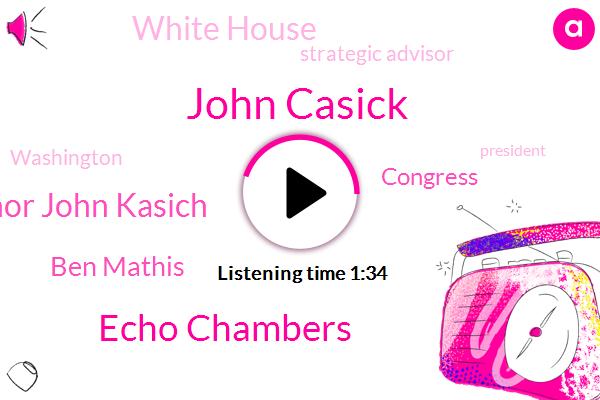 John Casick,Strategic Advisor,White House,Washington,President Trump,Echo Chambers,Governor John Kasich,Ben Mathis,Congress,Daily News