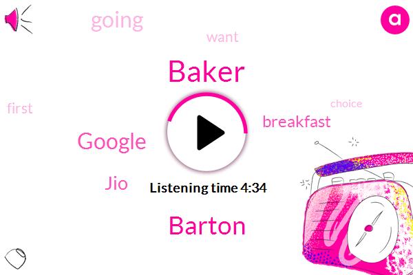 Baker,Google,JIO,Barton,Milk,Hundred Gram,Thirty Grams,Forty Grams