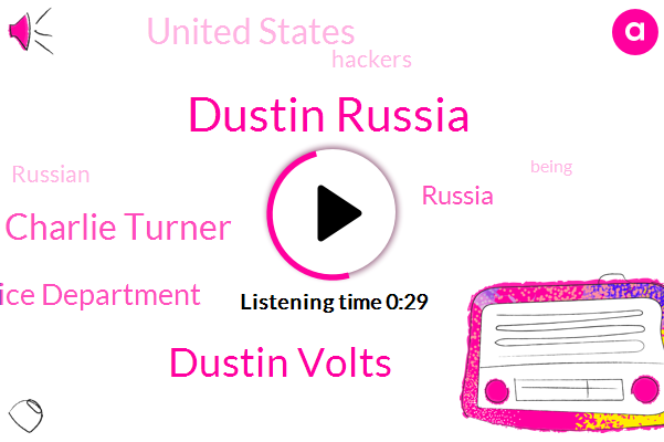Dustin Russia,Russia,Dustin Volts,United States,Charlie Turner,Justice Department