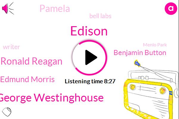 Edison,George Westinghouse,Edison Archives,Ronald Reagan,Edmund Morris,Writer,Bell Labs,Benjamin Button,Menlo Park,Pamela,West Orange,Fourteen Years