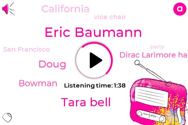 Dirac Larimore Hall,Vice Chair,San Francisco,Eric Baumann,Kcbs,Tara Bell,Doug,Bowman,California