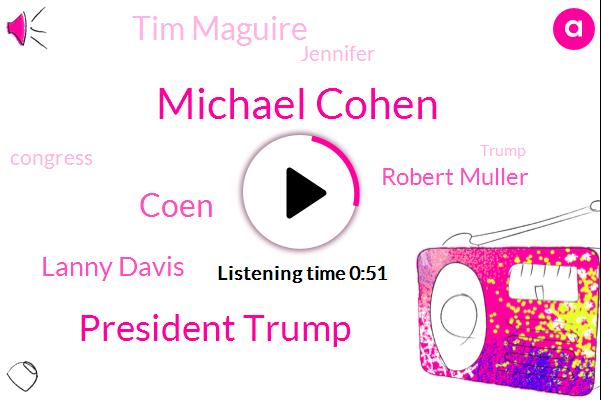 Michael Cohen,President Trump,Coen,Congress,Donald Trump,Lanny Davis,Suntrust Bank,Russia,Robert Muller,Tim Maguire,Advisor,Special Counsel,AP,Attorney,Jennifer,Florida,Washington,Twenty One Year