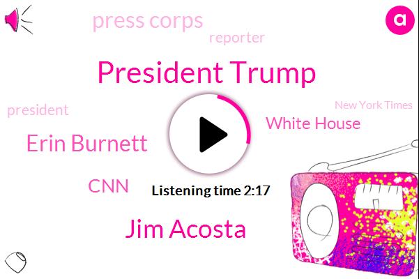 Reporter,President Trump,Jim Acosta,White House,Erin Burnett,New York Times,CNN,Press Corps