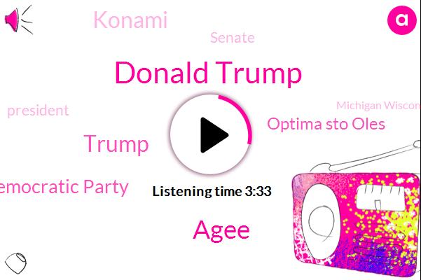 Donald Trump,President Trump,Agee,Democratic Party,Optima Sto Oles,Konami,Senate,Michigan Wisconsin,Eight Years