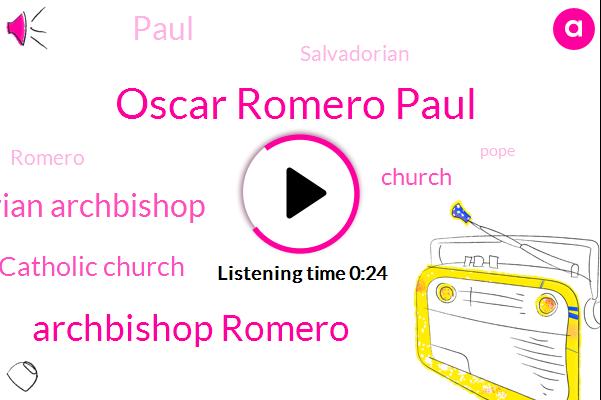 Oscar Romero Paul,Archbishop Romero,Salvadorian Archbishop,Catholic Church