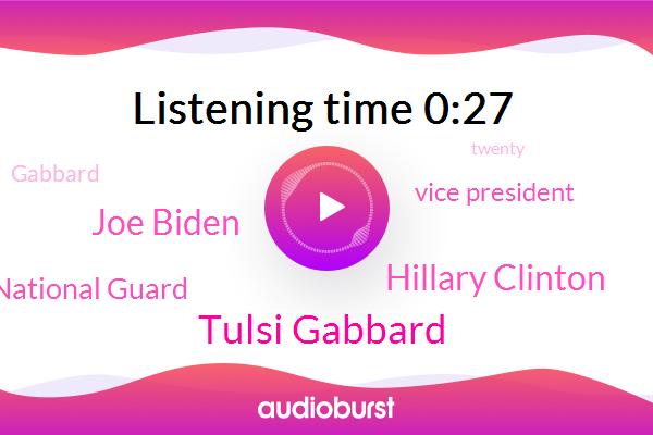 Tulsi Gabbard,Hillary Clinton,Joe Biden,Army National Guard,Vice President
