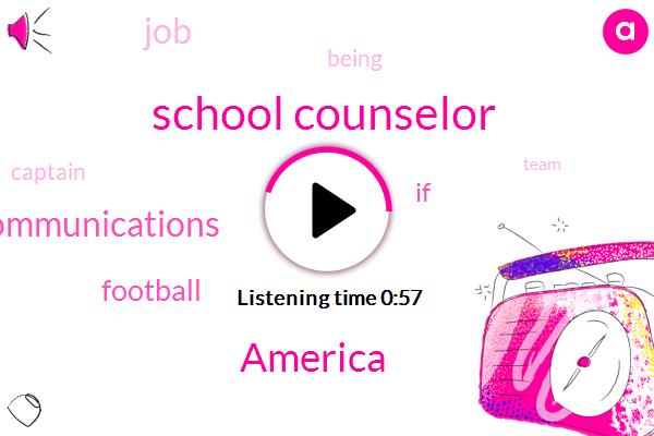 School Counselor,America,Kisha Manager Communications,Football