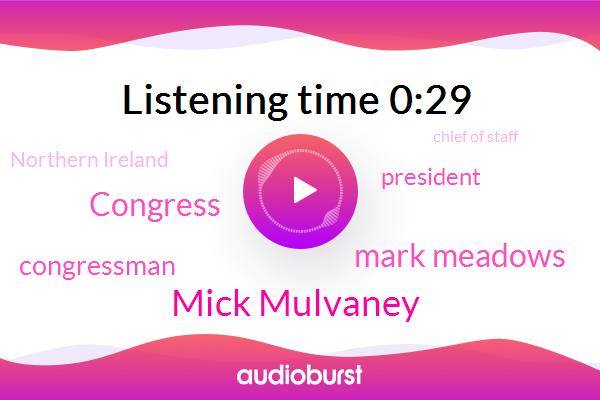 President Trump,Mick Mulvaney,Congressman,Northern Ireland,Mark Meadows,Congress,Chief Of Staff,South Carolina,North Carolina