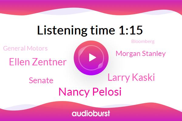 Nancy Pelosi,Larry Kaski,Washington,Ellen Zentner,Morgan Stanley,General Motors,Bloomberg,Senate