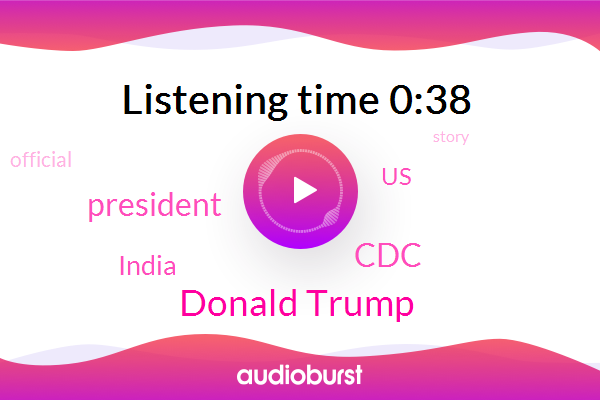 India,United States,CDC,President Trump,Donald Trump,Official