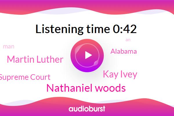Alabama,Nathaniel Woods,Supreme Court,Kay Ivey,Martin Luther