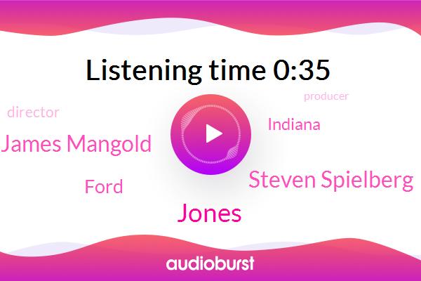 Steven Spielberg,Jones,Ford,Director,James Mangold,Producer,Indiana