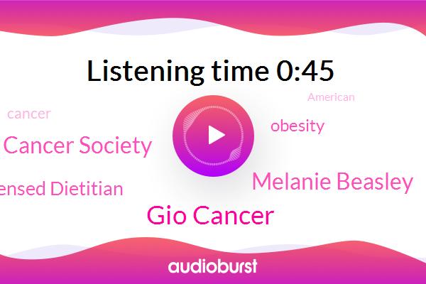 American Cancer Society,Gio Cancer,Melanie Beasley,Licensed Dietitian,Obesity