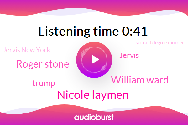 Second Degree Murder,Nicole Laymen,William Ward,Roger Stone,Jervis New York,Jervis,Donald Trump