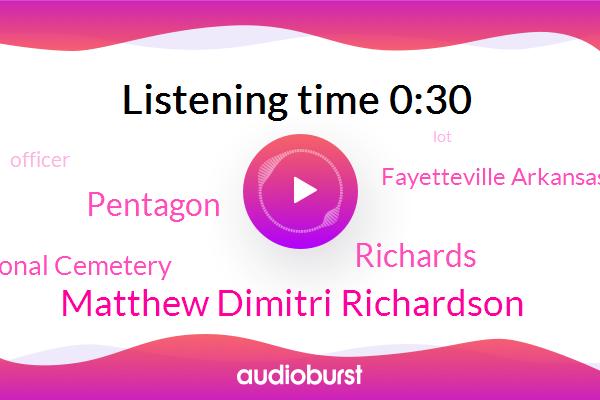 Matthew Dimitri Richardson,Fayetteville Arkansas,Pentagon,Officer,Richards,Arlington National Cemetery