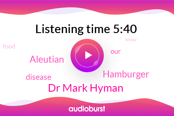 Dr Mark Hyman,Aleutian,Disease,Hamburger