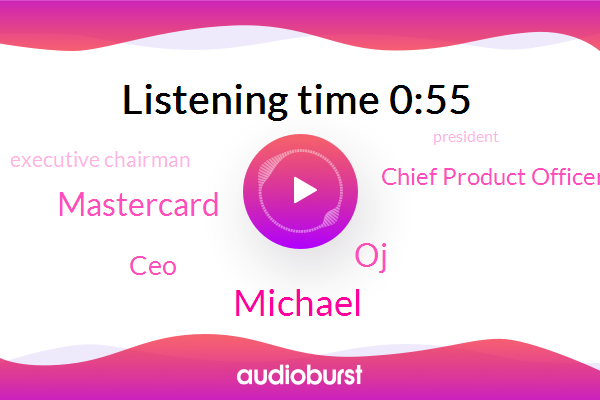 Mastercard,CEO,Chief Product Officer,Executive Chairman,OJ,Michael,President Trump